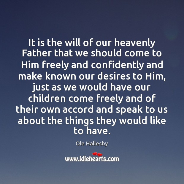 It is the will of our heavenly Father that we should come Ole Hallesby Picture Quote