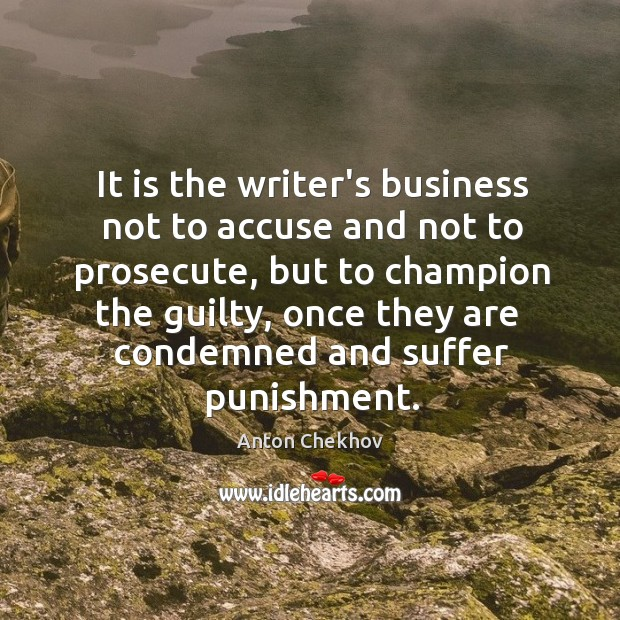 Image, It is the writer's business not to accuse and not to prosecute,