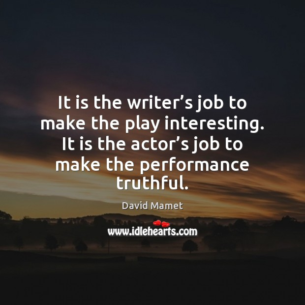 It is the writer's job to make the play interesting. It Image