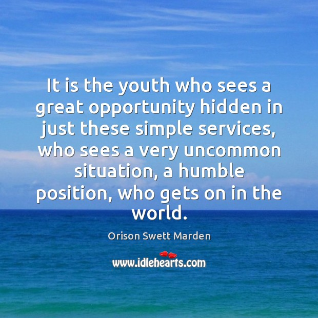 It is the youth who sees a great opportunity hidden in just Orison Swett Marden Picture Quote