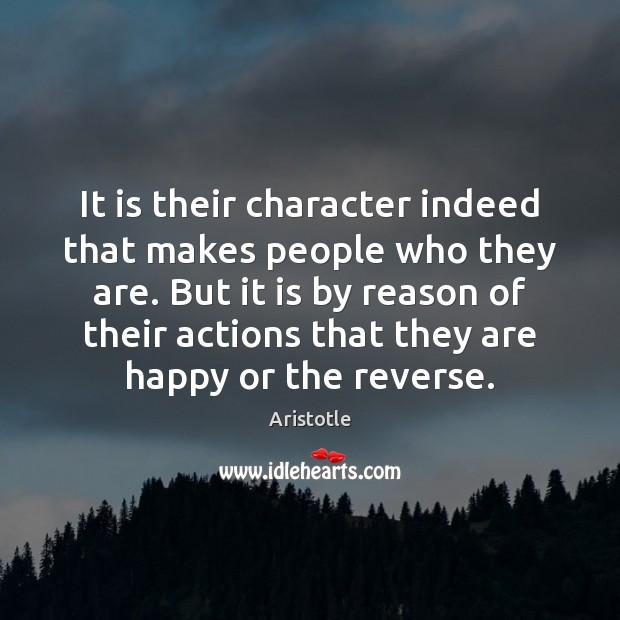 It is their character indeed that makes people who they are. But Image
