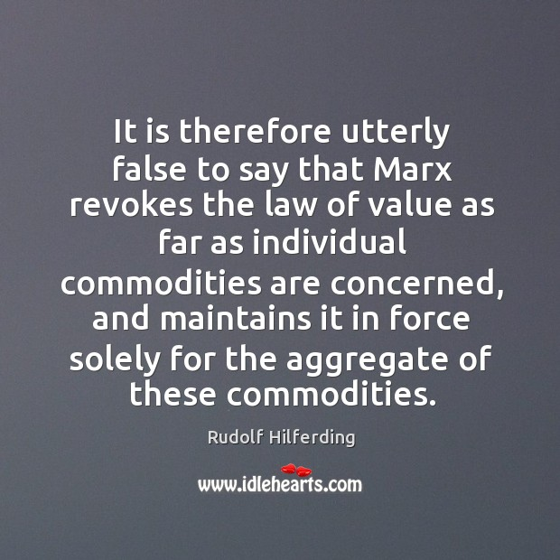 It is therefore utterly false to say that marx revokes the law of value as far as individual Image