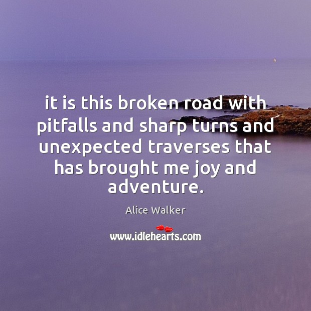 Image, It is this broken road with pitfalls and sharp turns and unexpected