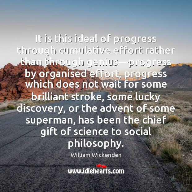 It is this ideal of progress through cumulative effort rather than through Image