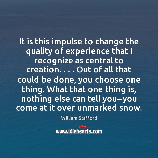 Image, It is this impulse to change the quality of experience that I