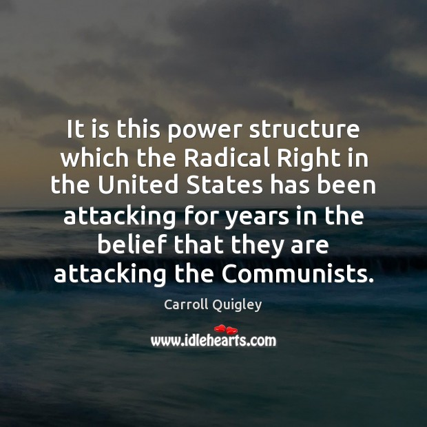It is this power structure which the Radical Right in the United Carroll Quigley Picture Quote