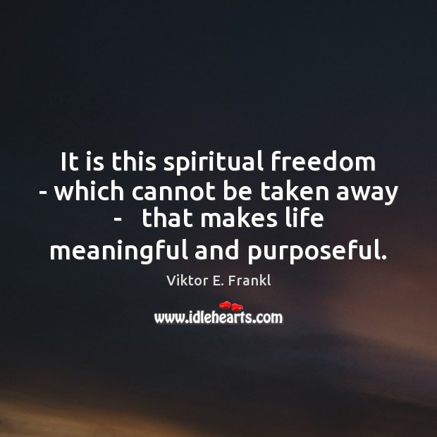 It is this spiritual freedom – which cannot be taken away – Viktor E. Frankl Picture Quote