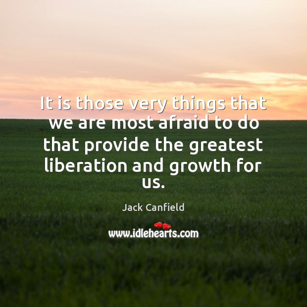 It is those very things that we are most afraid to do Jack Canfield Picture Quote