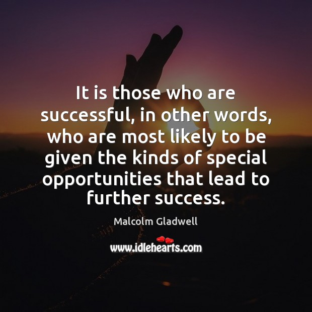 It is those who are successful, in other words, who are most Malcolm Gladwell Picture Quote