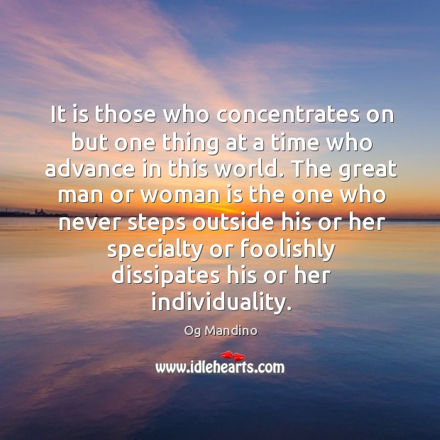 It is those who concentrates on but one thing at a time who advance in this world. Image