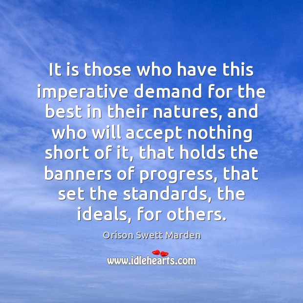 It is those who have this imperative demand for the best in Orison Swett Marden Picture Quote
