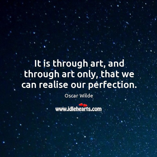 Image, It is through art, and through art only, that we can realise our perfection.