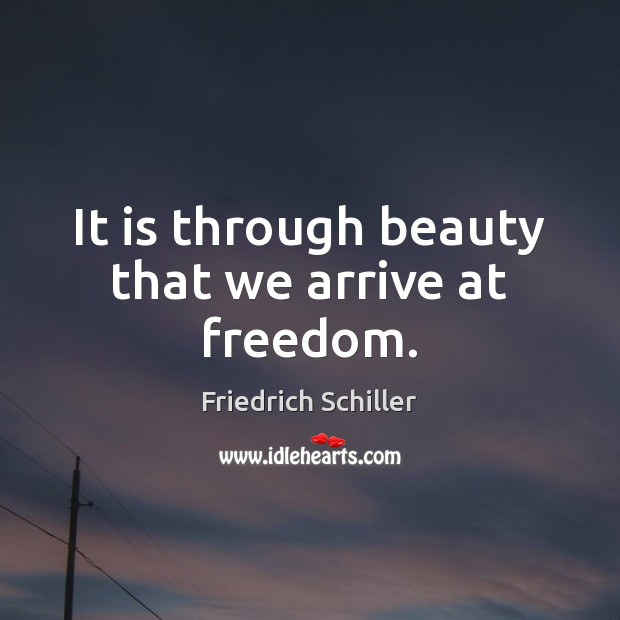 Image, It is through beauty that we arrive at freedom.
