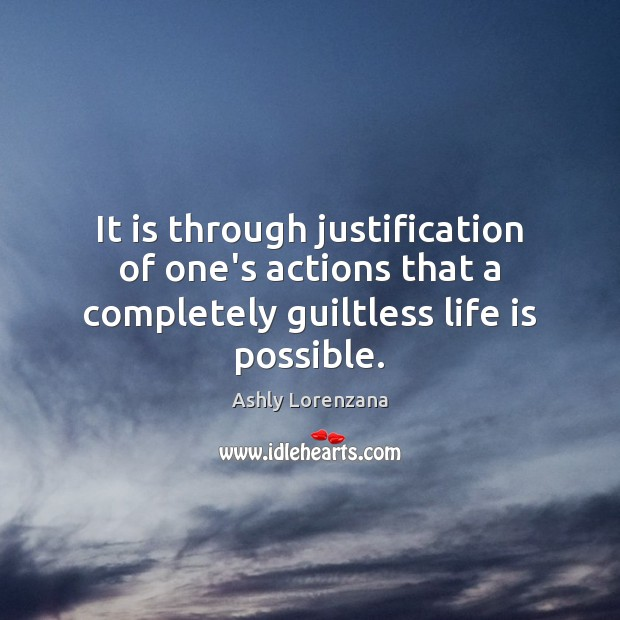 It is through justification of one's actions that a completely guiltless life is possible. Image