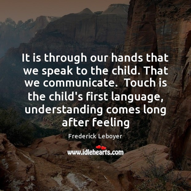It is through our hands that we speak to the child. That Image