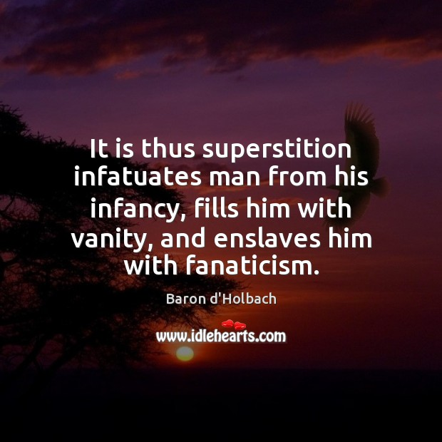 Image, It is thus superstition infatuates man from his infancy, fills him with