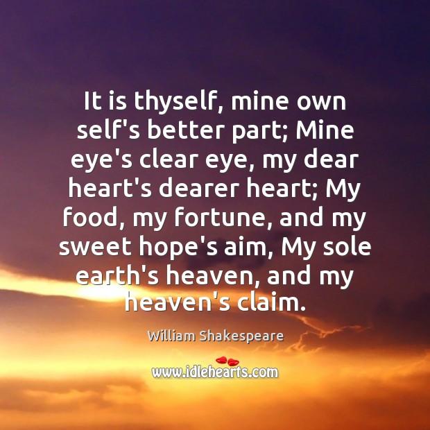 Image, It is thyself, mine own self's better part; Mine eye's clear eye,