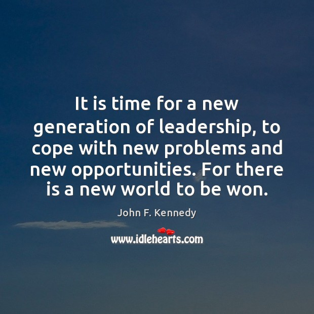 It is time for a new generation of leadership, to cope with John F. Kennedy Picture Quote
