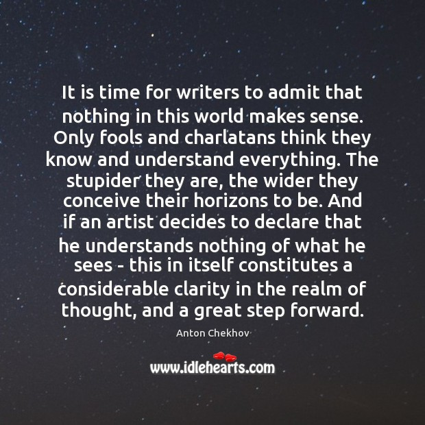 It is time for writers to admit that nothing in this world Anton Chekhov Picture Quote