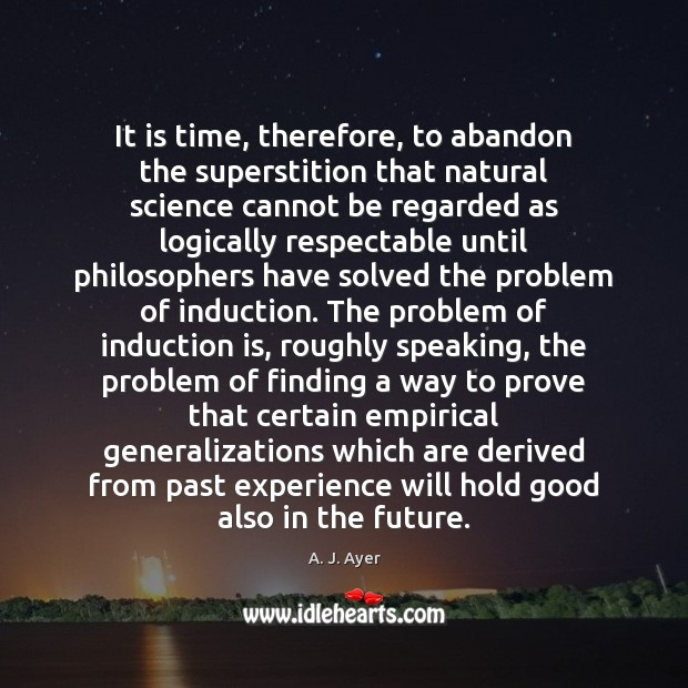 It is time, therefore, to abandon the superstition that natural science cannot Image