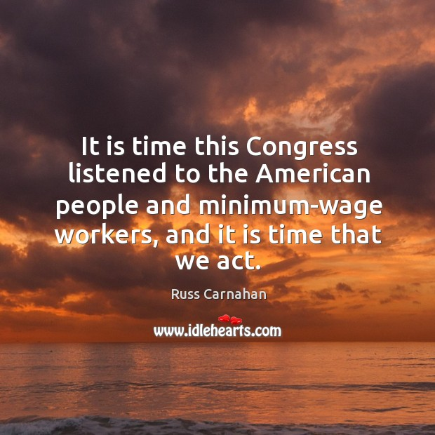 It is time this congress listened to the american people and minimum-wage workers Image