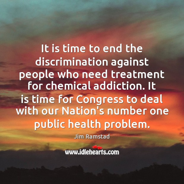 It is time to end the discrimination against people who need treatment Health Quotes Image