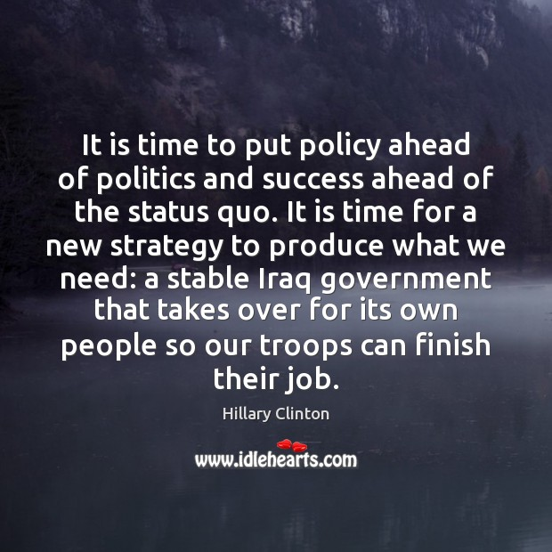 It is time to put policy ahead of politics and success ahead Image