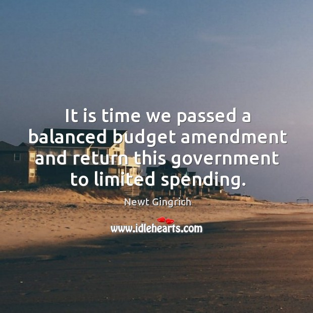 It is time we passed a balanced budget amendment and return this government to limited spending. Image