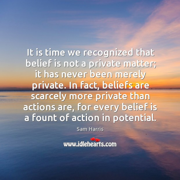 It is time we recognized that belief is not a private matter; Belief Quotes Image