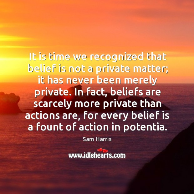 It is time we recognized that belief is not a private matter; it has never been merely private. Belief Quotes Image
