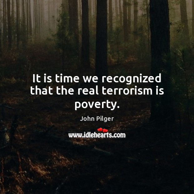 Image, It is time we recognized that the real terrorism is poverty.