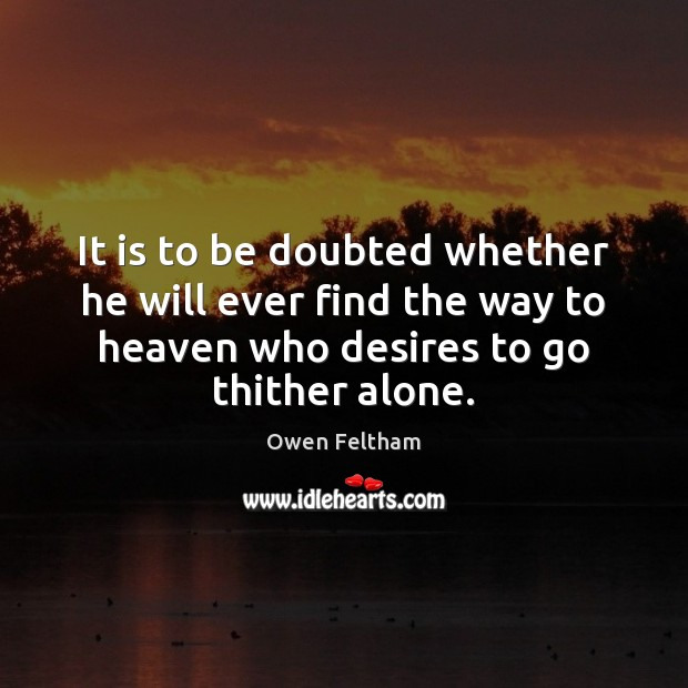 It is to be doubted whether he will ever find the way Owen Feltham Picture Quote