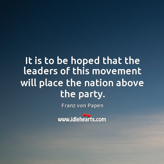 It is to be hoped that the leaders of this movement will place the nation above the party. Image