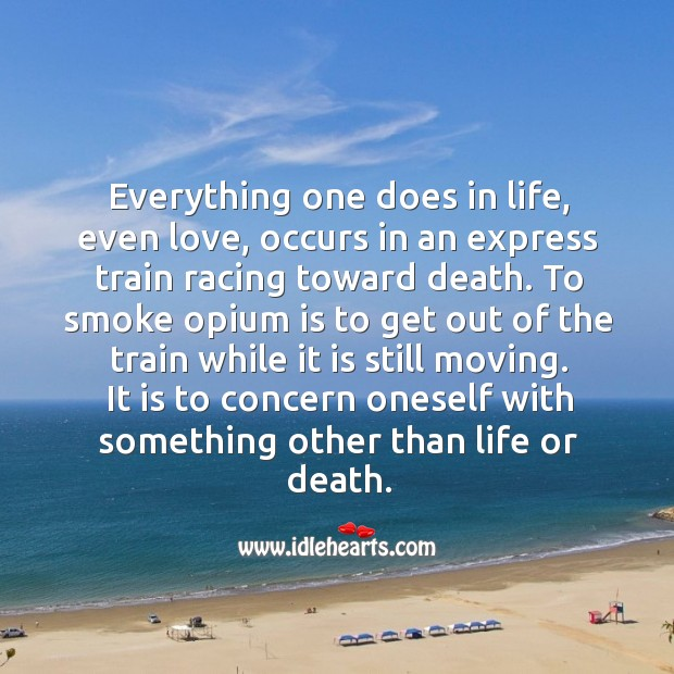 It is to concern oneself with something other than life or death. Image