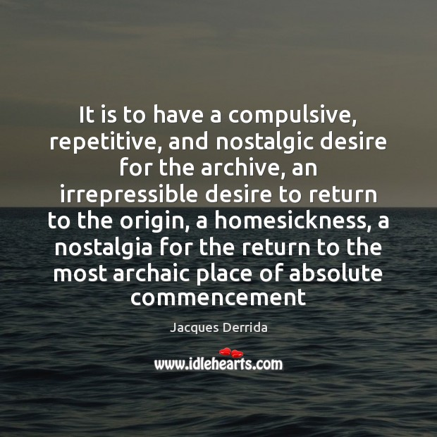 Image, It is to have a compulsive, repetitive, and nostalgic desire for the