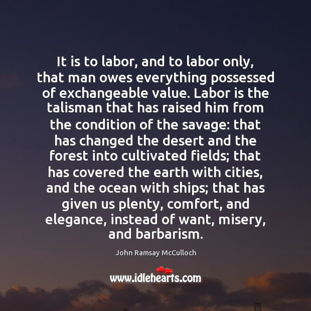 Image, It is to labor, and to labor only, that man owes everything