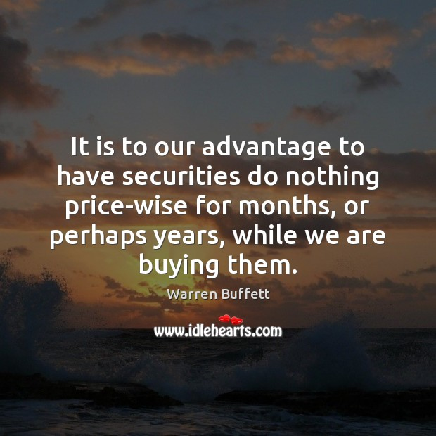 Image, It is to our advantage to have securities do nothing price-wise for
