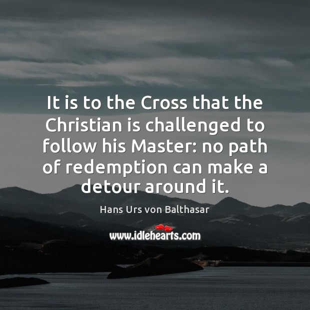 It is to the Cross that the Christian is challenged to follow Image