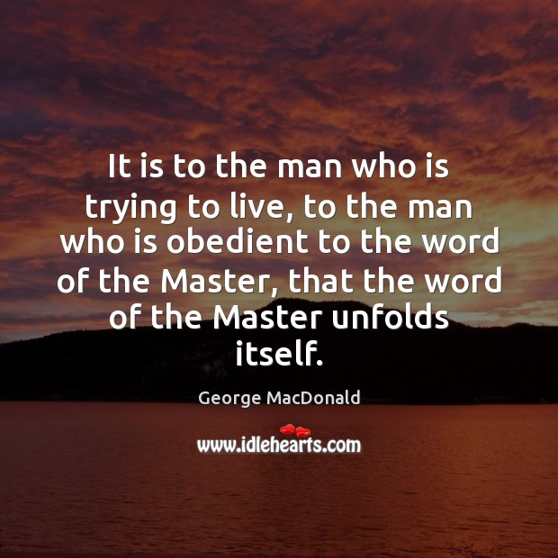 It is to the man who is trying to live, to the Image