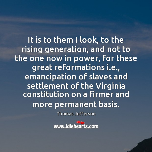 It is to them I look, to the rising generation, and not Image