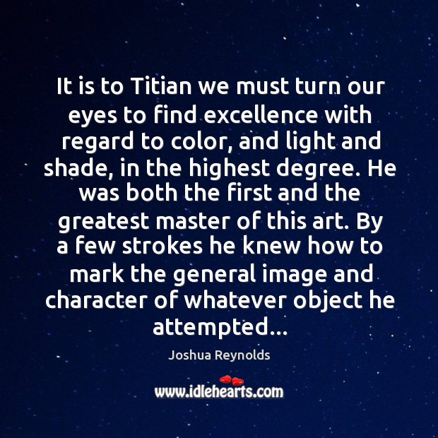 It is to Titian we must turn our eyes to find excellence Joshua Reynolds Picture Quote