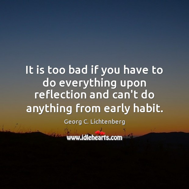 It is too bad if you have to do everything upon reflection Image