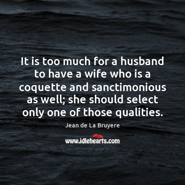 It is too much for a husband to have a wife who Image