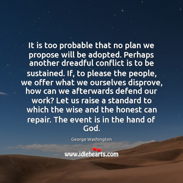 It is too probable that no plan we propose will be adopted. Image