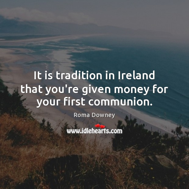 It is tradition in Ireland that you're given money for your first communion. Image