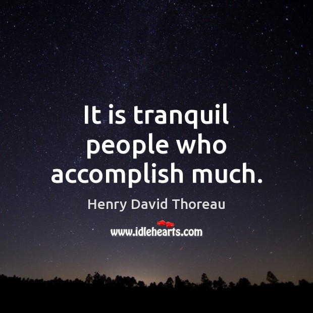 It is tranquil people who accomplish much. Image