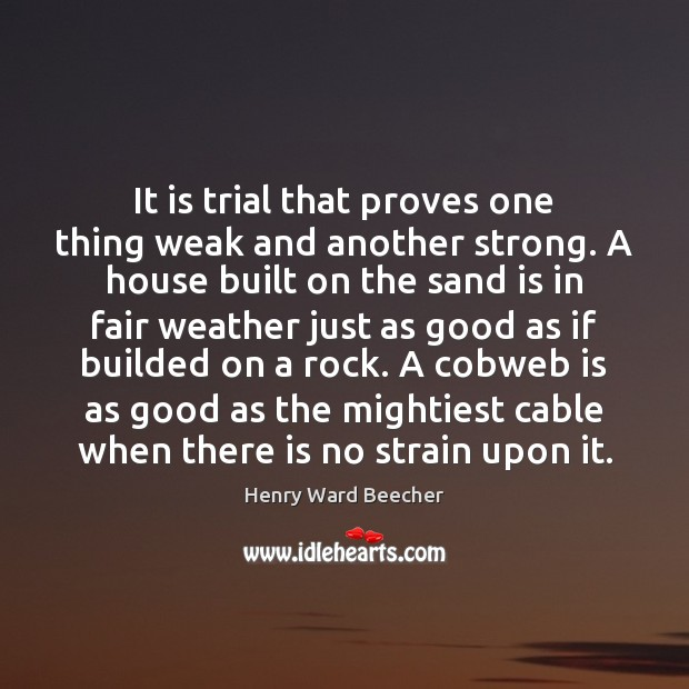 Image, It is trial that proves one thing weak and another strong. A