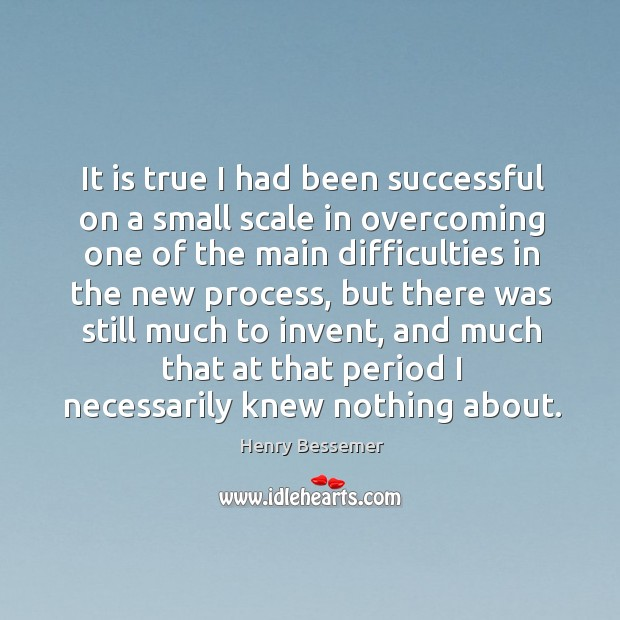 It is true I had been successful on a small scale in overcoming one of the main difficulties Image