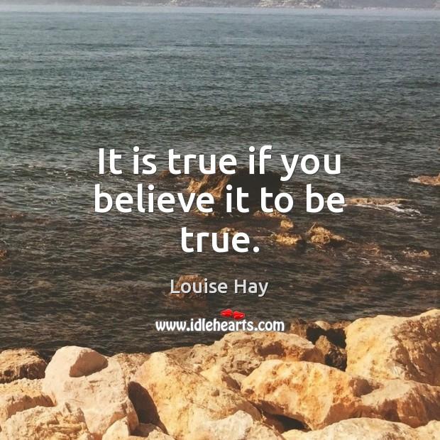 It is true if you believe it to be true. Image