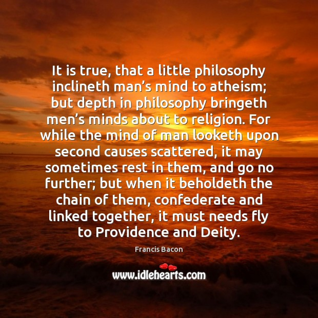 It is true, that a little philosophy inclineth man's mind to Image